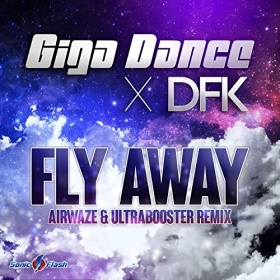GIGA DANCE & DFK - FLY AWAY (AIRWAZE & ULTRABOOSTER REMIX)